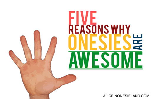Five Reasons Why Onesies Are Awesome - AliceinOnesieland.com